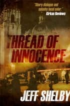 Thread of Innocence - The Joe Tyler Series, #4 ebook by Jeff Shelby