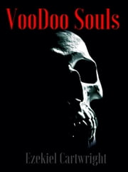 VooDoo Souls ebook by Ezekiel Cartwright