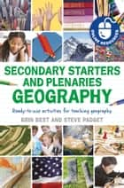 Secondary Starters and Plenaries: Geography - Ready-to-use activities for teaching geography ebook by Brin Best, Steve Padget