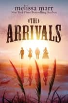 The Arrivals ebook by Melissa Marr