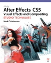 Adobe After Effects CS5 Visual Effects and Compositing Studio Techniques ebook by Mark Christiansen
