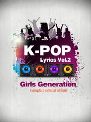 K-Pop Lyrics Vol.2 - Girls Generation (3rd Edition) ebook by Sangoh Bae,Crystal Chi,Jonghan Kim