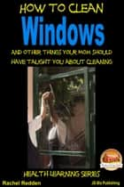 How to Clean Windows: And other things your Mom should have taught you about Cleaning ebook by Rachel Redden