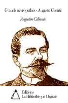 Grands névropathes - Auguste Comte ebook by Augustin Cabanès