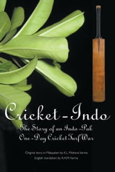 Cricket-Indo - The Story of an Indo-Pak One-Day Cricket Turf War ebook by K. L. Mohana Varma
