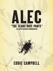 ALEC: The Years Have Pants (A Life-Size Omnibus) ebook by Eddie Campbell