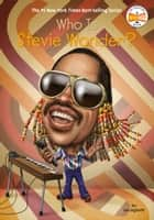 Who Is Stevie Wonder? ebook by Jim Gigliotti, Who HQ, Stephen Marchesi