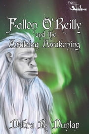 Fallon O'Reilly & the Arulataq Awakening ebook by Debra K. Dunlap