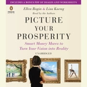 Picture Your Prosperity - Smart Money Moves to Turn Your Vision into Reality audiobook by Ellen Rogin, Lisa Kueng