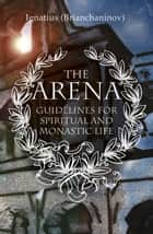 The Arena ebook by Ignatius Brianchaninov,Kallistos Timothy Ware