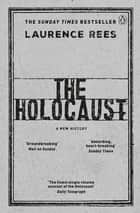 The Holocaust - A New History ebook by Laurence Rees