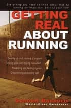 Getting Real About Running ebook by Gordon Bakoulis
