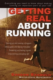 Getting Real About Running - Expert Advice on Being a Committed Athlete ebook by Gordon Bakoulis