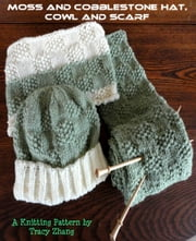 Moss and Cobblestone Hat with Matching Cowl and Scarf ebook by Tracy Zhang