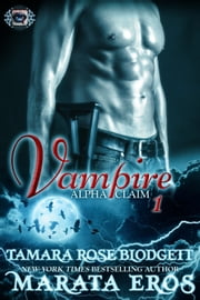 Vampire Alpha Claim 1: New Adult Paranormal Romance ebook by Tamara Rose Blodgett