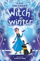 Witch in Winter ebook by Kaye Umansky
