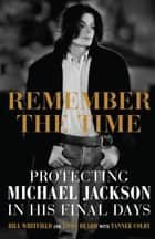 Remember the Time - Protecting Michael Jackson in His Final Days ebook by Bill Whitfield, Javon Beard, Tanner Colby
