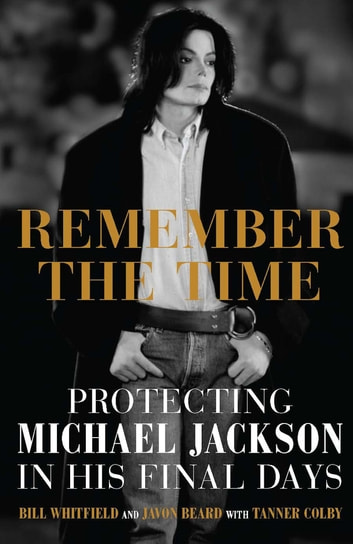 Remember the Time - Protecting Michael Jackson in His Final Days ebook by Bill Whitfield,Javon Beard
