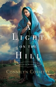 A Light on the Hill (Cities of Refuge Book #1) ebook by Connilyn Cossette