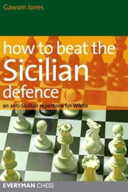 How to Beat the Sicilian Defence ebook by Gawain Jones
