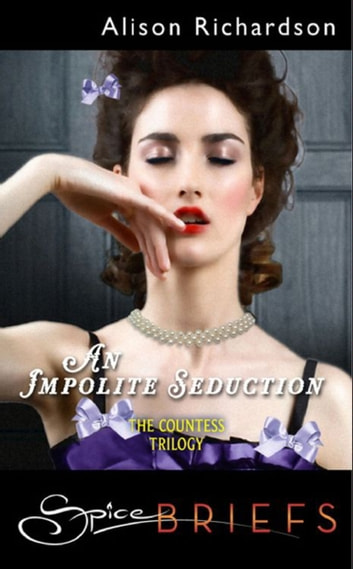 An Impolite Seduction (Mills & Boon Spice) ebook by Alison Richardson