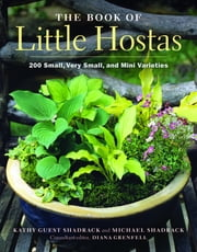 The Book of Little Hostas - 200 Small, Very Small, and Mini Varieties ebook by Kathy Guest Shadrack,Michael Shadrack
