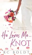 He Loves Me...KNOT ebook by