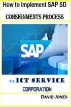 How to implement SAP SD -Consignments Process for ICT service Corporation ebook by David Jones