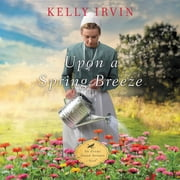 Upon a Spring Breeze Audiolibro by Kelly Irvin