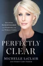 Perfectly Clear - Escaping Scientology and Fighting for the Woman I Love ebook by Michelle LeClair, Robin Gaby Fisher