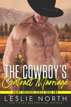 The Cowboy's Contract Marriage - Grant Brothers Series, #2 ebook by Leslie North