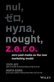 Z.E.R.O. - Zero Paid Media as the New Marketing Model ebook by Joseph Jaffe,Maarten Albarda