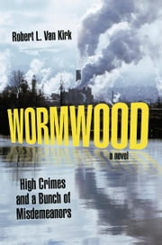 Wormwood - High Crimes and a Bunch of Misdemeanors ebook by Robert L. Van Kirk