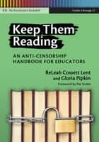Keep Them Reading - An Anti-Censorship Handbook for Educators ebook by ReLeah Cossett Lent, Gloria Pipkin