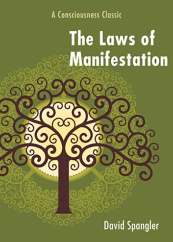 The Law of Manifestation: A Consciousness Classic - A Consciousness Classic ebook by Spangler, David