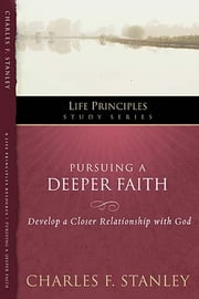 Pursuing a Deeper Faith - Develop a Closer Relationship with God ebook by Charles F. Stanley