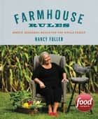 Farmhouse Rules - Simple, Seasonal Meals for the Whole Family ebook by Nancy Fuller, Jamie Prescott