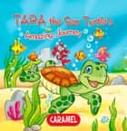 Tara the Sea Turtle - Children's book about wild animals [Fun Bedtime Story] ebook by Monica Pierazzi Mitri, The Amazing Journeys