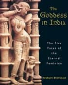 The Goddess in India - The Five Faces of the Eternal Feminine ebook by Devdutt Pattanaik