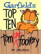 Garfield's Top Ten Tom(cat) Foolery ebook by Jim Davis