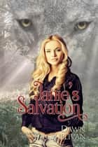 Janie's Salvation - White River Wolves Series, #3 ebook by Dawn Sullivan
