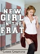 New Girl in the Frat ebook by Sugar Spendlove