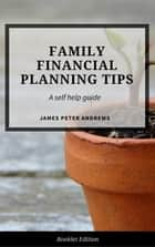 Family Financial Planning Tips - Self Help ebook by James Peter Andrews
