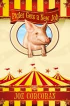 Piglet Gets a New Job ebook by