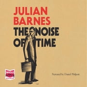 The Noise of Time audiobook by Julian Barnes