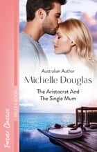 The Aristocrat And The Single Mum ebook by Michelle Douglas