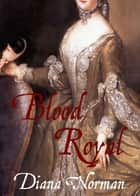 Blood Royal ebook by Diana Norman