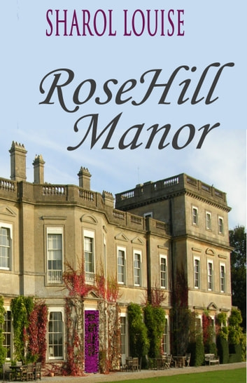 RoseHill Manor ebook by Sharol Louise