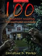 100 Bigfoot Nights: The Nightmare Continues ebook by Christine D. Parker