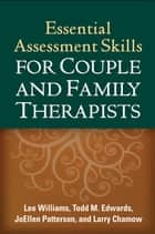 Essential Assessment Skills for Couple and Family Therapists ebook by Lee Williams, PhD, LMFT,Todd M. Edwards, PhD, LMFT,Larry Chamow, PhD, LMFT,JoEllen Patterson, PhD